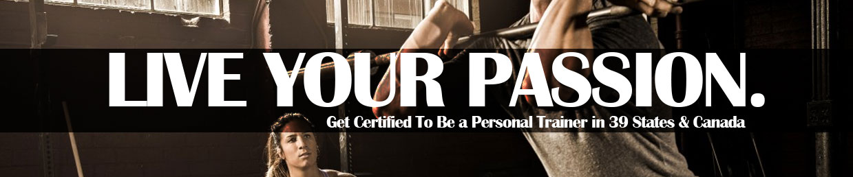 Live Your Passion - Get Certified to be a Personal Trainer in 39 States and Canada